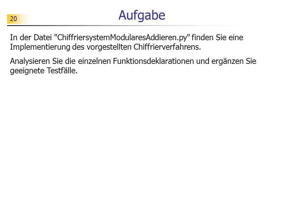 Aufgabe In der Datei ChiffriersystemModularesAddieren.py finden Sie eine Implementierung des vorgestellten Chiffrierverfahrens.