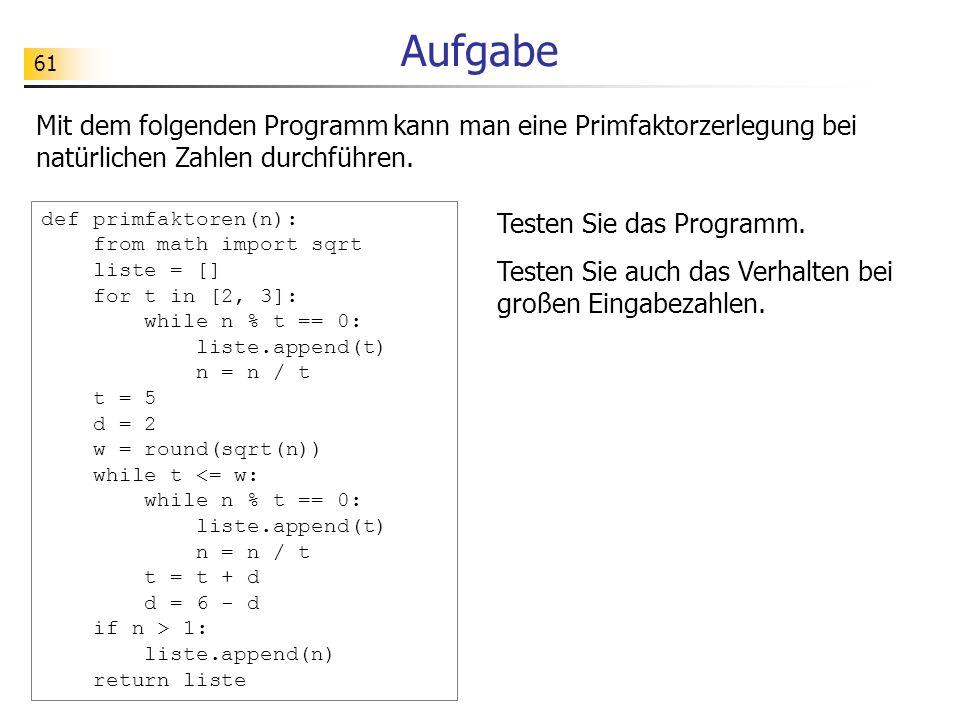 Aufgabe Mit dem folgenden Programm kann man eine Primfaktorzerlegung bei natürlichen Zahlen durchführen.