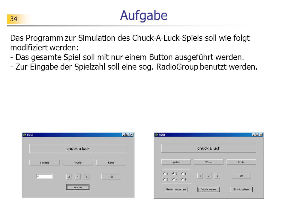 Aufgabe Das Programm zur Simulation des Chuck-A-Luck-Spiels soll wie folgt modifiziert werden: