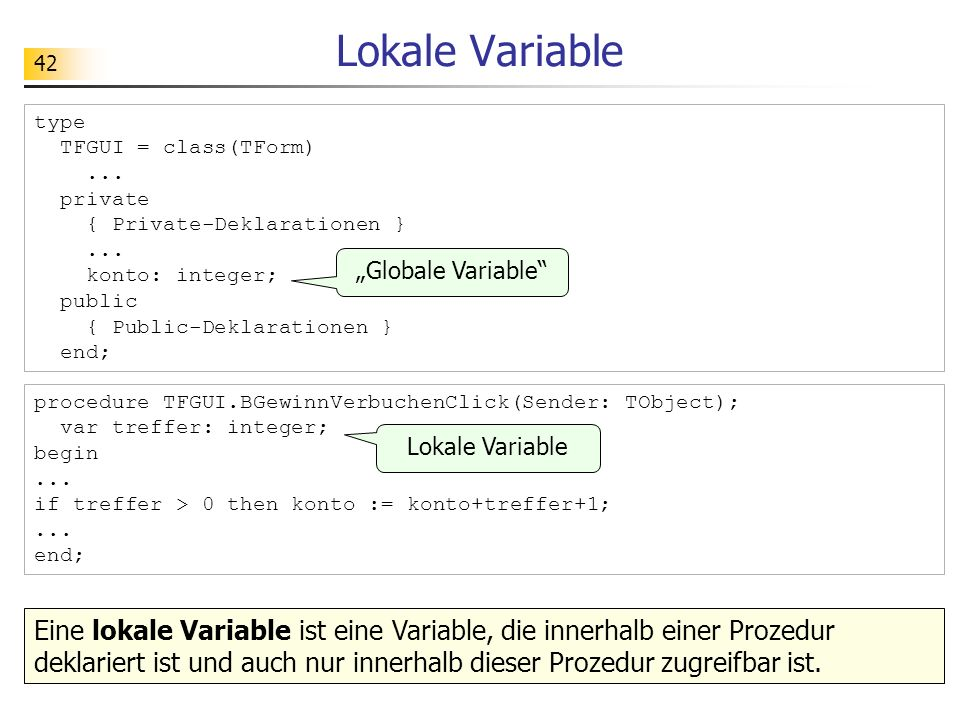 Lokale Variable type. TFGUI = class(TForm) ... private. { Private-Deklarationen } konto: integer;