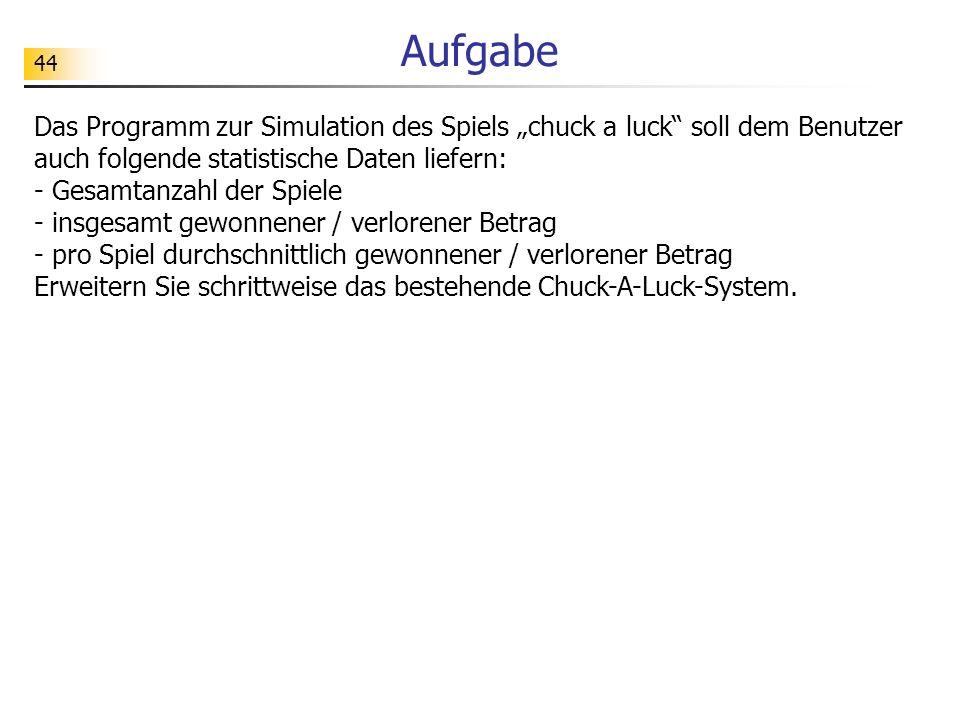 """Aufgabe Das Programm zur Simulation des Spiels """"chuck a luck soll dem Benutzer auch folgende statistische Daten liefern:"""