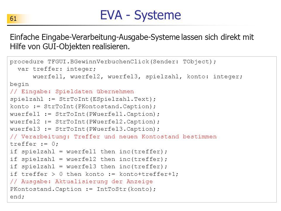 EVA - Systeme Einfache Eingabe-Verarbeitung-Ausgabe-Systeme lassen sich direkt mit Hilfe von GUI-Objekten realisieren.