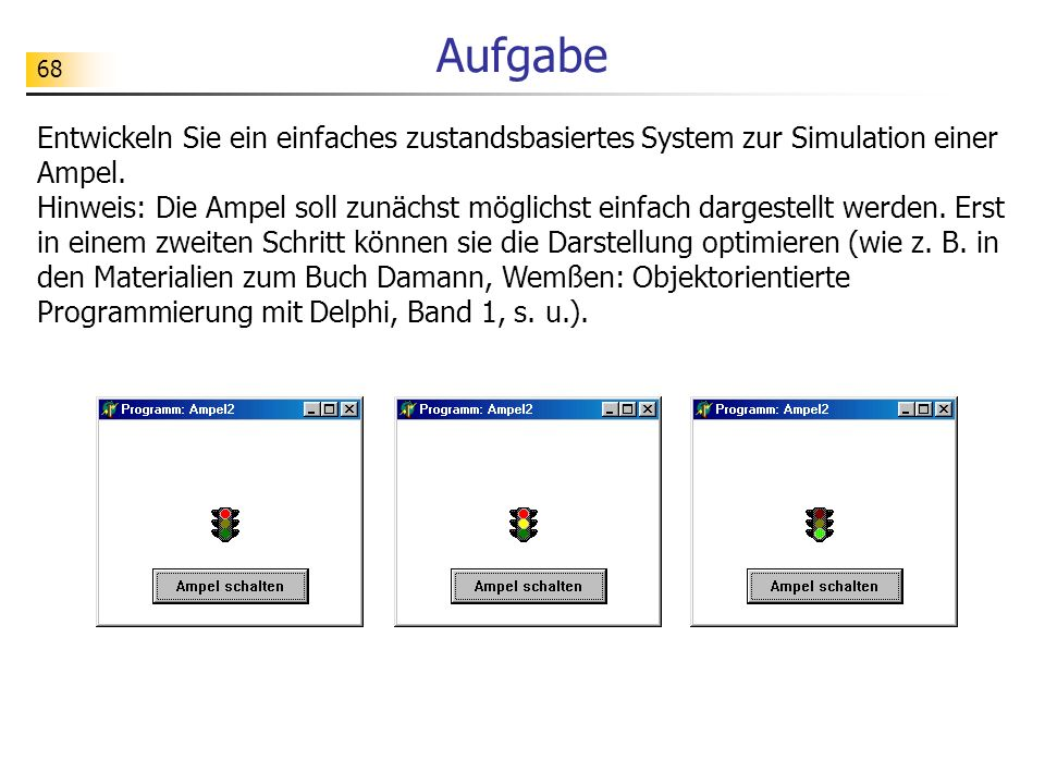 Aufgabe Entwickeln Sie ein einfaches zustandsbasiertes System zur Simulation einer Ampel.