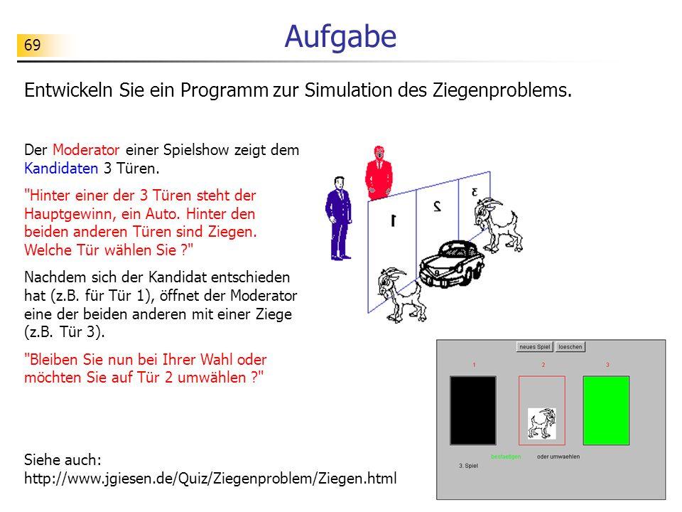 Aufgabe Entwickeln Sie ein Programm zur Simulation des Ziegenproblems.