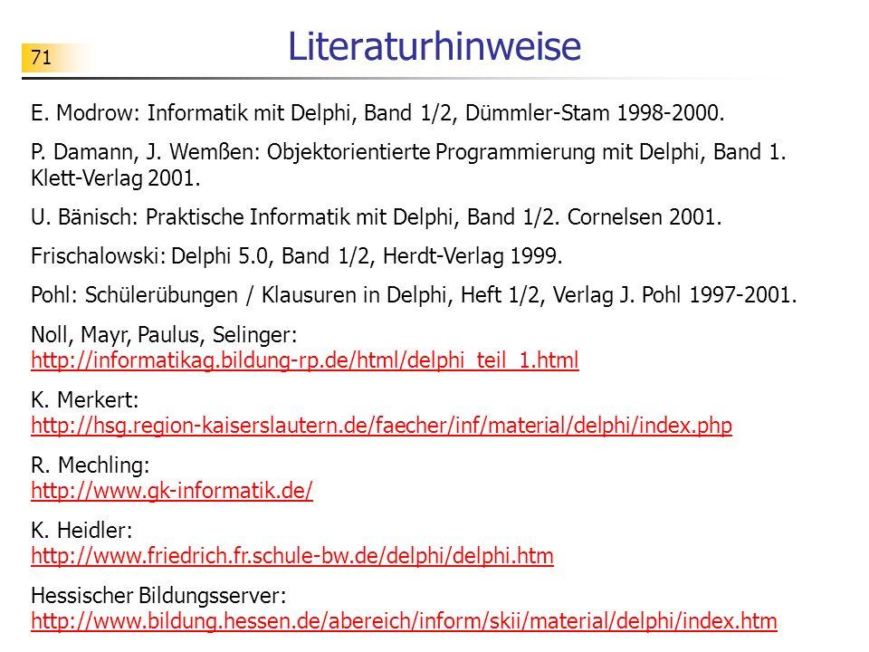 Literaturhinweise E. Modrow: Informatik mit Delphi, Band 1/2, Dümmler-Stam 1998-2000.
