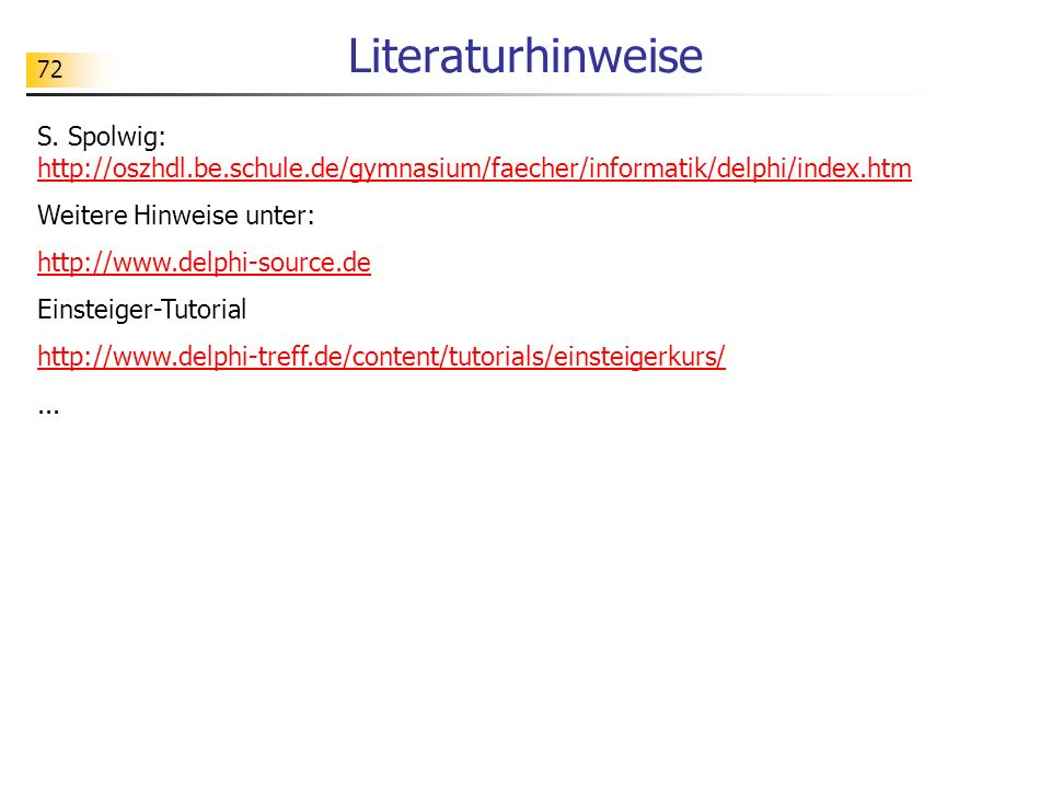 Literaturhinweise S. Spolwig: http://oszhdl.be.schule.de/gymnasium/faecher/informatik/delphi/index.htm.