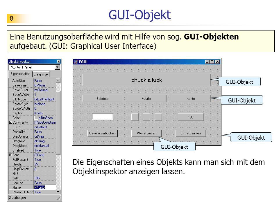 GUI-Objekt Eine Benutzungsoberfläche wird mit Hilfe von sog. GUI-Objekten aufgebaut. (GUI: Graphical User Interface)