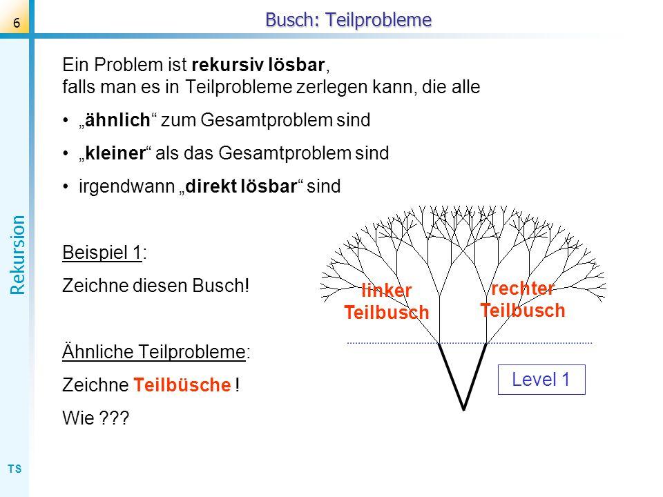Busch: Teilprobleme Ein Problem ist rekursiv lösbar, falls man es in Teilprobleme zerlegen kann, die alle.