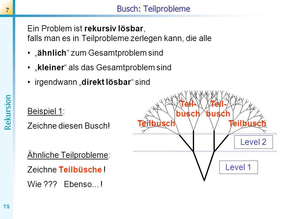 Busch: TeilproblemeEin Problem ist rekursiv lösbar, falls man es in Teilprobleme zerlegen kann, die alle.