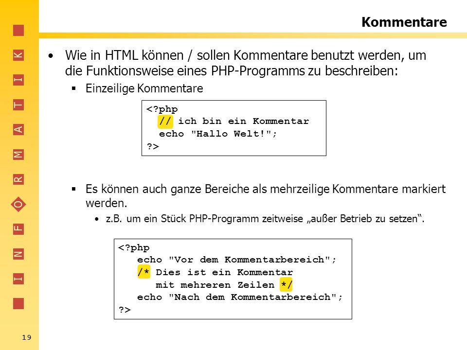 Kommentare Wie in HTML können / sollen Kommentare benutzt werden, um die Funktionsweise eines PHP-Programms zu beschreiben: