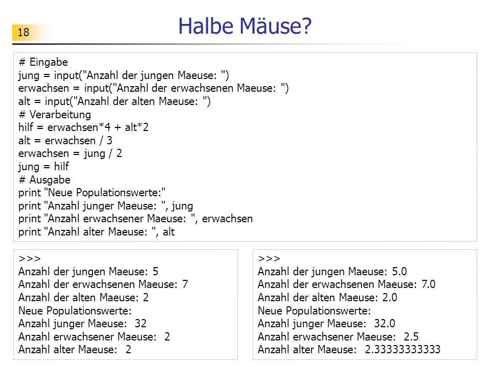 Halbe Mäuse # Eingabe jung = input( Anzahl der jungen Maeuse: )