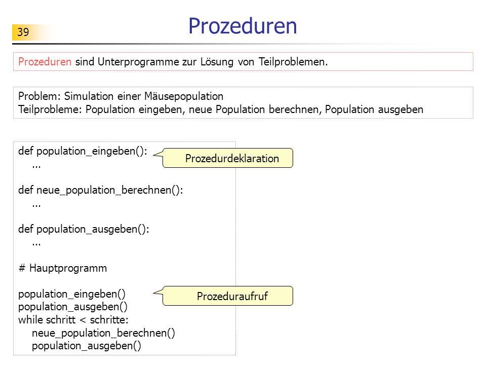 Prozeduren Prozeduren sind Unterprogramme zur Lösung von Teilproblemen. Problem: Simulation einer Mäusepopulation.