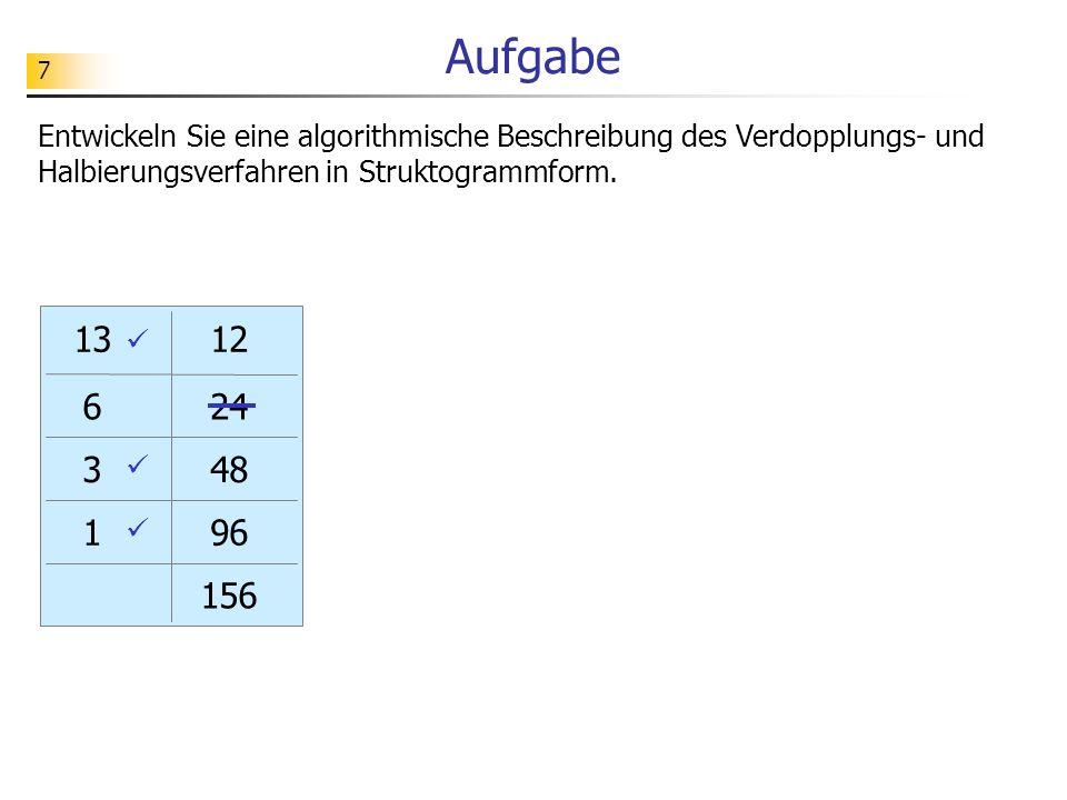Aufgabe Entwickeln Sie eine algorithmische Beschreibung des Verdopplungs- und Halbierungsverfahren in Struktogrammform.