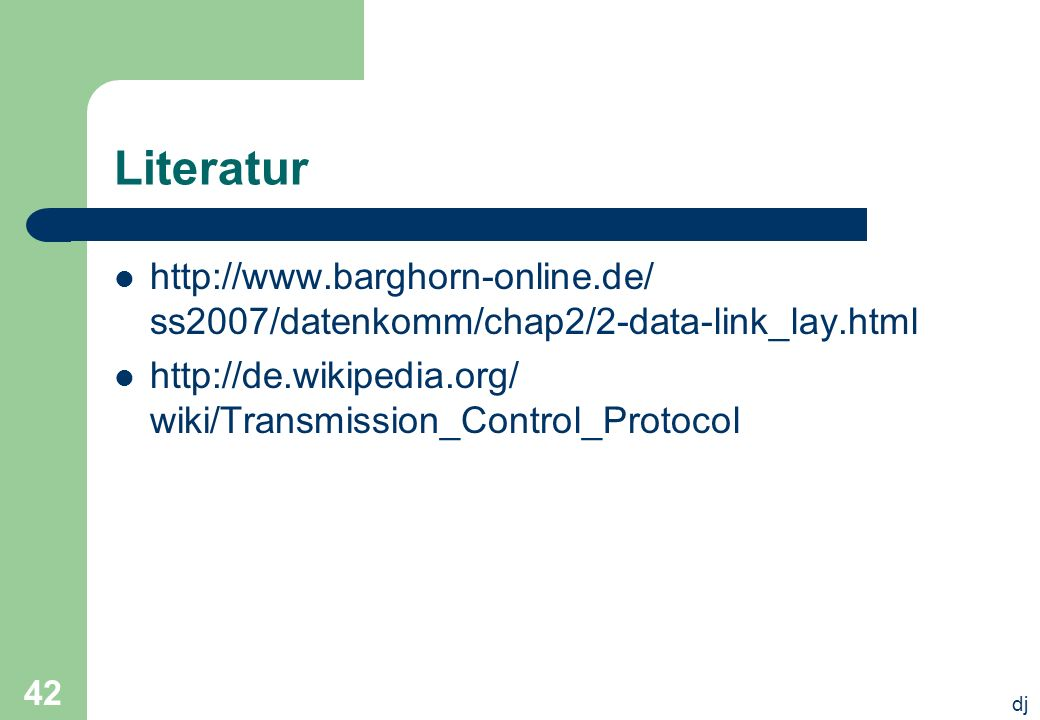 Literatur   ss2007/datenkomm/chap2/2-data-link_lay.html.   wiki/Transmission_Control_Protocol.