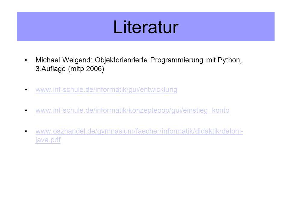 Literatur Michael Weigend: Objektorienrierte Programmierung mit Python, 3.Auflage (mitp 2006) www.inf-schule.de/informatik/gui/entwicklung.