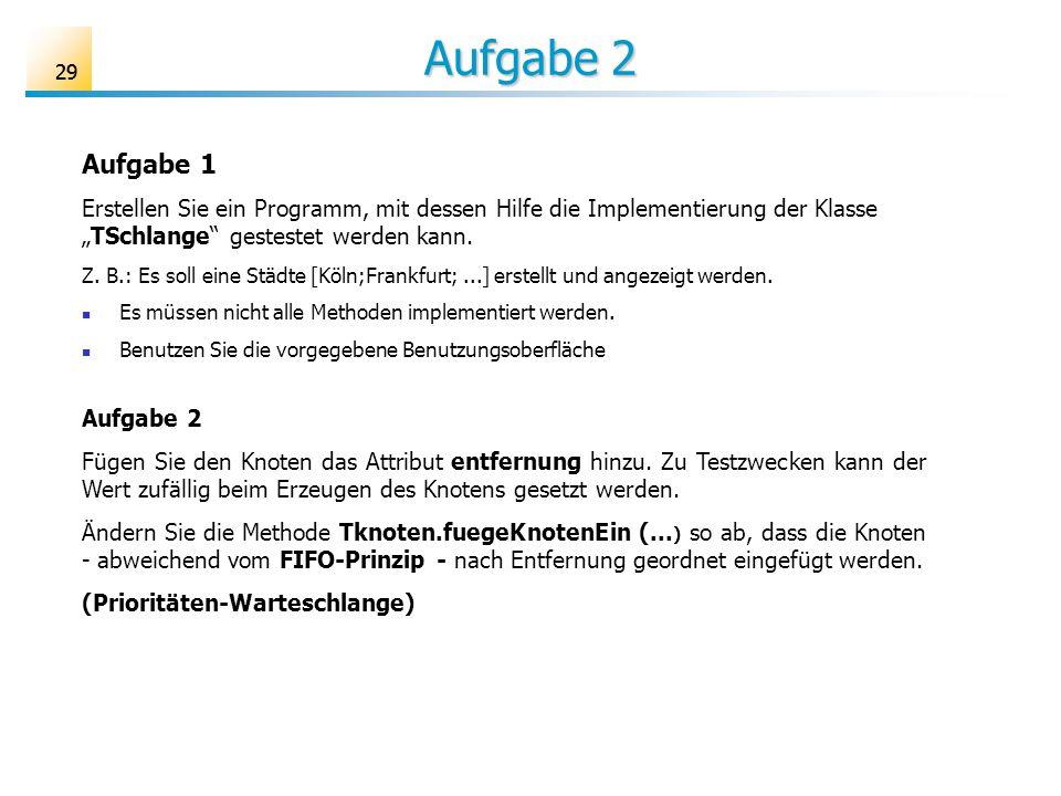 """Aufgabe 2 29. Aufgabe 1. Erstellen Sie ein Programm, mit dessen Hilfe die Implementierung der Klasse """"TSchlange gestestet werden kann."""