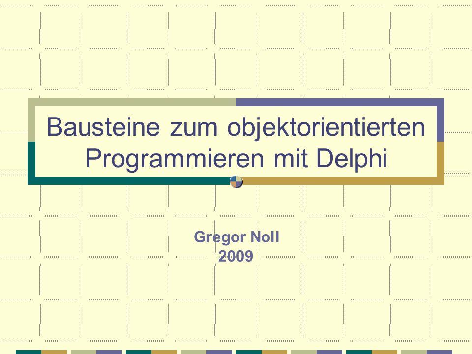 Bausteine zum objektorientierten Programmieren mit Delphi