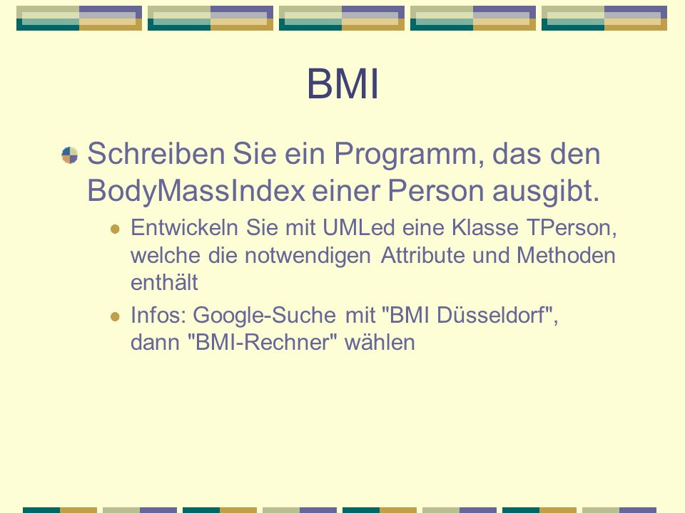BMI Schreiben Sie ein Programm, das den BodyMassIndex einer Person ausgibt.