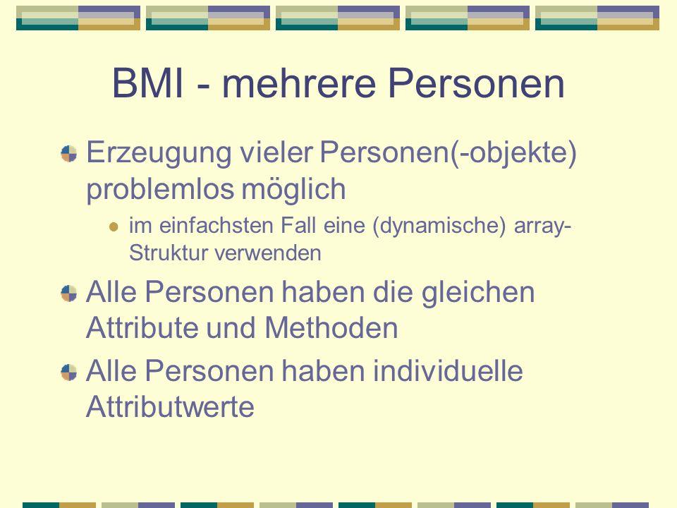 BMI - mehrere Personen Erzeugung vieler Personen(-objekte) problemlos möglich. im einfachsten Fall eine (dynamische) array-Struktur verwenden.