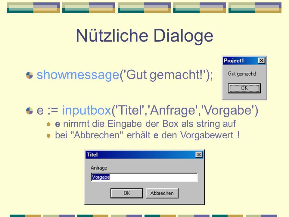 Nützliche Dialoge showmessage( Gut gemacht! );