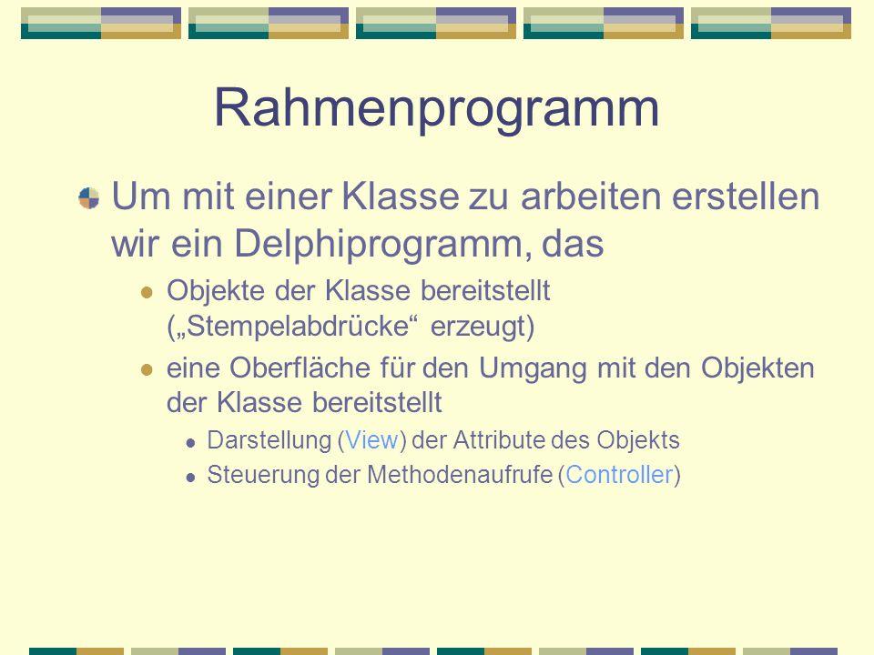"""Rahmenprogramm Um mit einer Klasse zu arbeiten erstellen wir ein Delphiprogramm, das. Objekte der Klasse bereitstellt (""""Stempelabdrücke erzeugt)"""