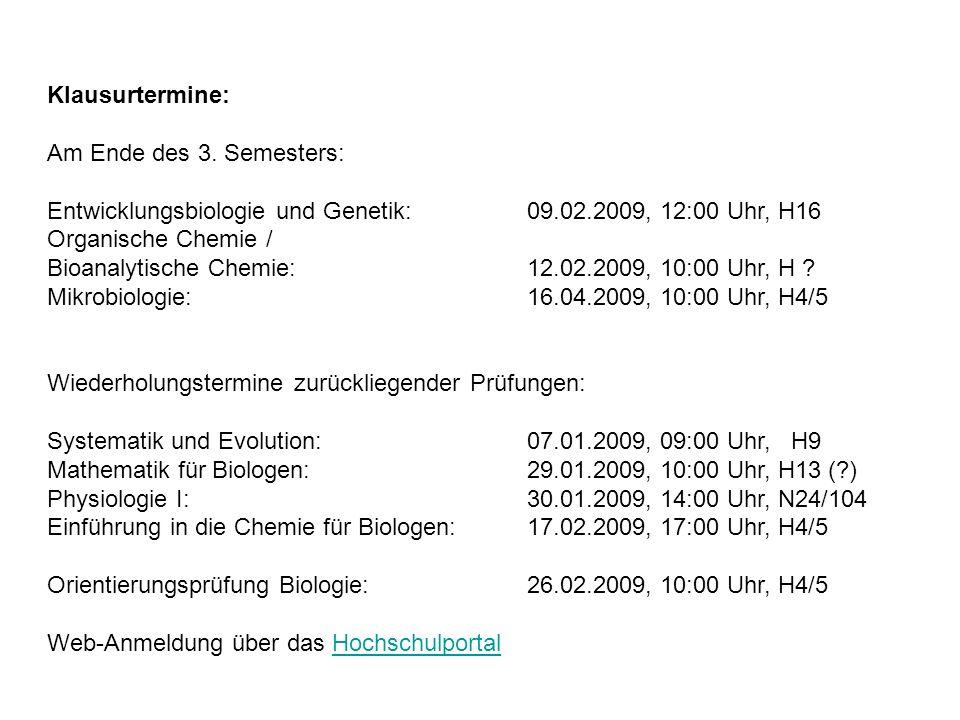 Klausurtermine: Am Ende des 3. Semesters: Entwicklungsbiologie und Genetik: 09.02.2009, 12:00 Uhr, H16.