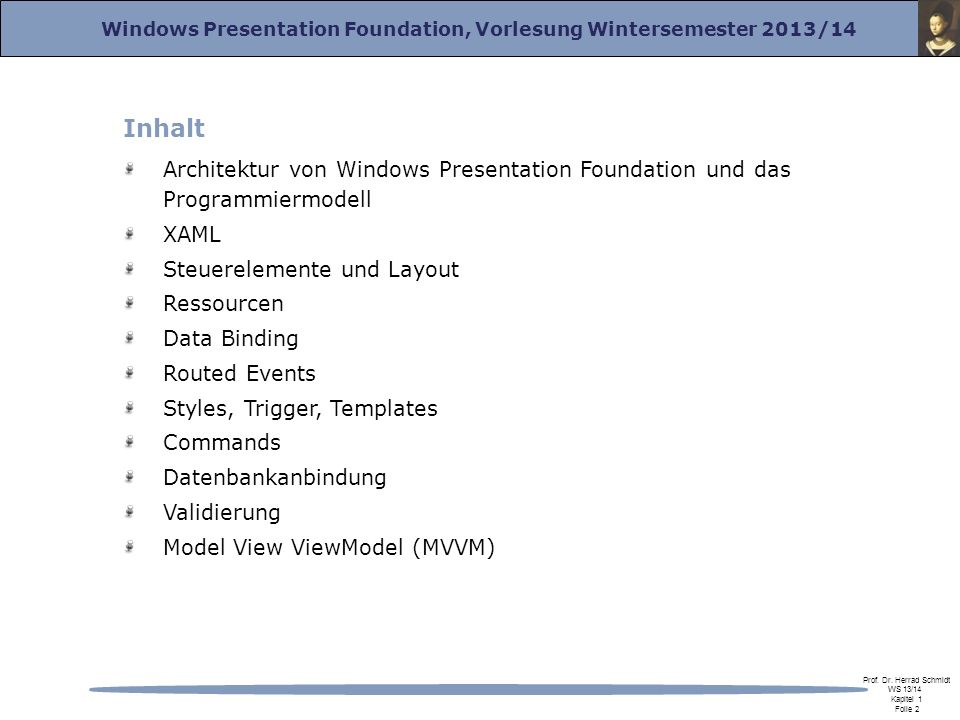 Inhalt Architektur von Windows Presentation Foundation und das Programmiermodell. XAML. Steuerelemente und Layout.