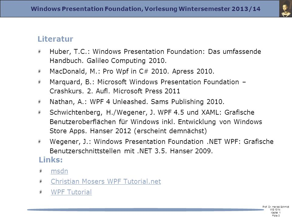 Literatur Huber, T.C.: Windows Presentation Foundation: Das umfassende Handbuch. Galileo Computing 2010.