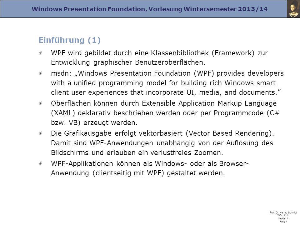 Einführung (1) WPF wird gebildet durch eine Klassenbibliothek (Framework) zur Entwicklung graphischer Benutzeroberflächen.