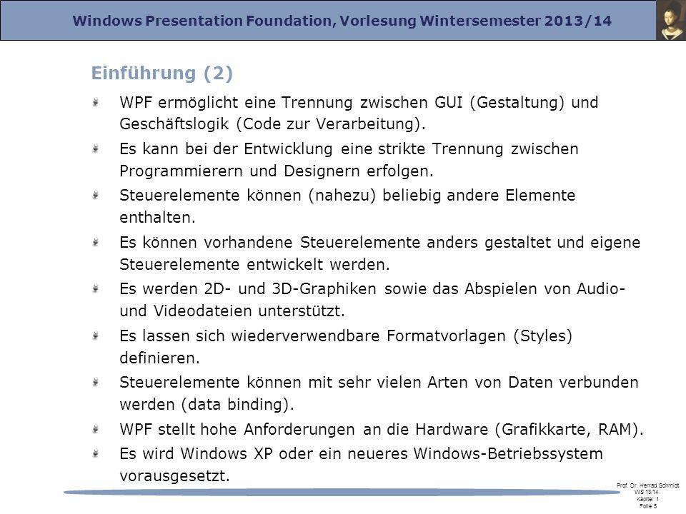 Einführung (2) WPF ermöglicht eine Trennung zwischen GUI (Gestaltung) und Geschäftslogik (Code zur Verarbeitung).