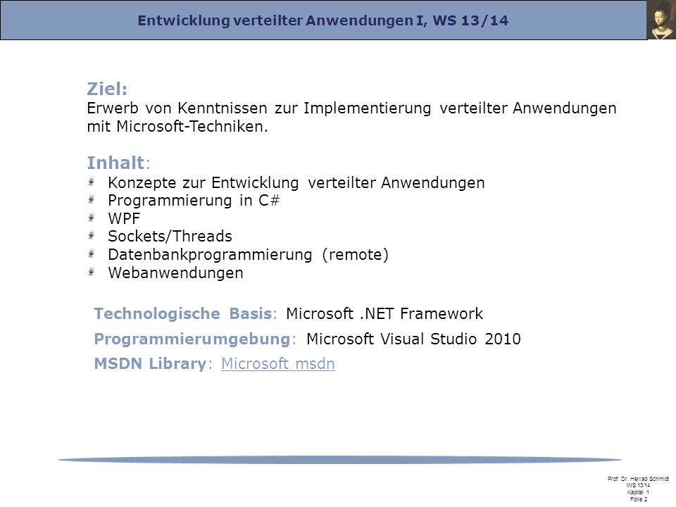 Ziel: Erwerb von Kenntnissen zur Implementierung verteilter Anwendungen mit Microsoft-Techniken. Inhalt: