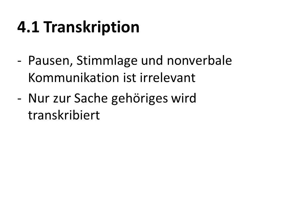 4.1 Transkription Pausen, Stimmlage und nonverbale Kommunikation ist irrelevant.