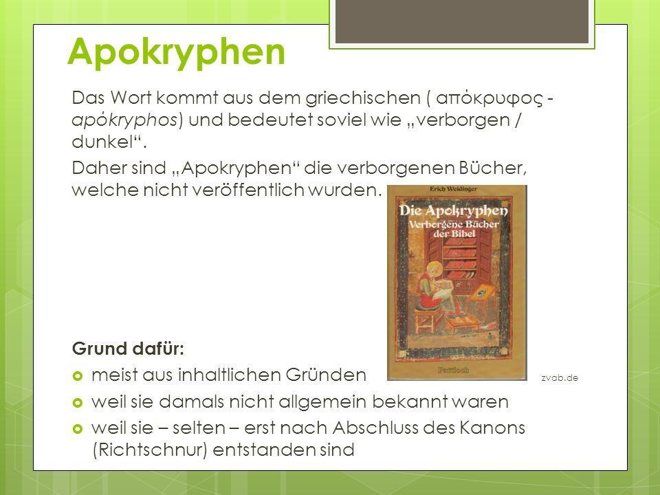 """Apokryphen Das Wort kommt aus dem griechischen ( απόκρυφος -apόkryphos) und bedeutet soviel wie """"verborgen / dunkel ."""