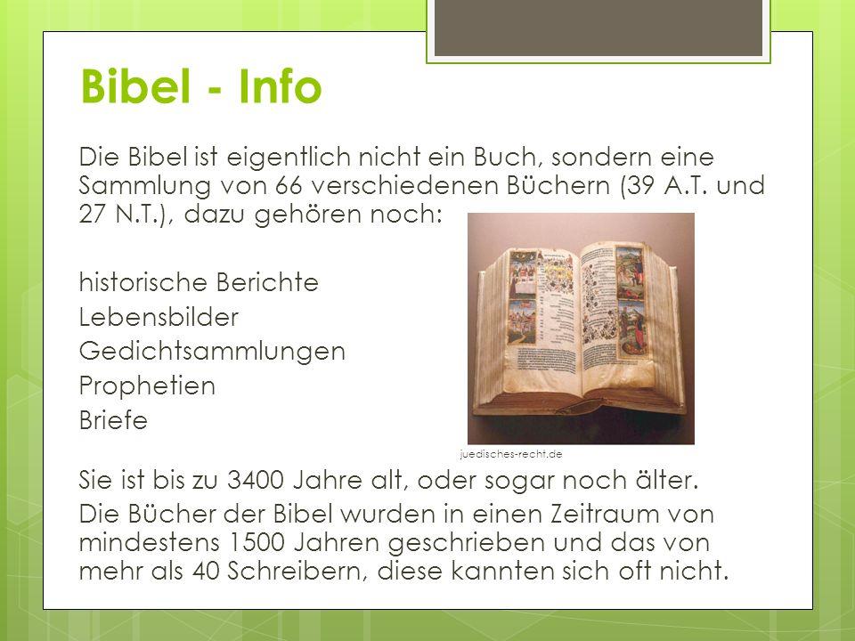 Bibel - Info Die Bibel ist eigentlich nicht ein Buch, sondern eine Sammlung von 66 verschiedenen Büchern (39 A.T. und 27 N.T.), dazu gehören noch:
