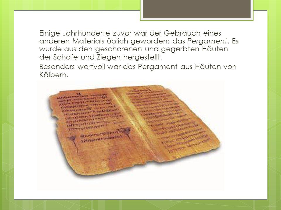 Besonders wertvoll war das Pergament aus Häuten von Kälbern.