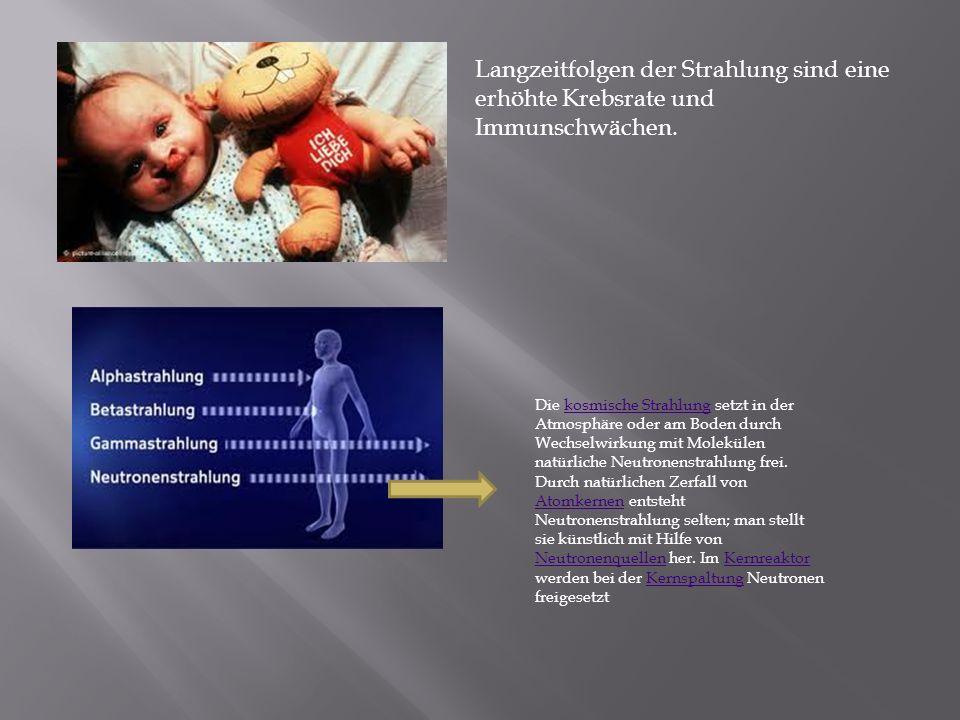 Langzeitfolgen der Strahlung sind eine erhöhte Krebsrate und Immunschwächen.