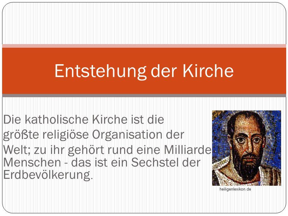 Entstehung der Kirche Die katholische Kirche ist die