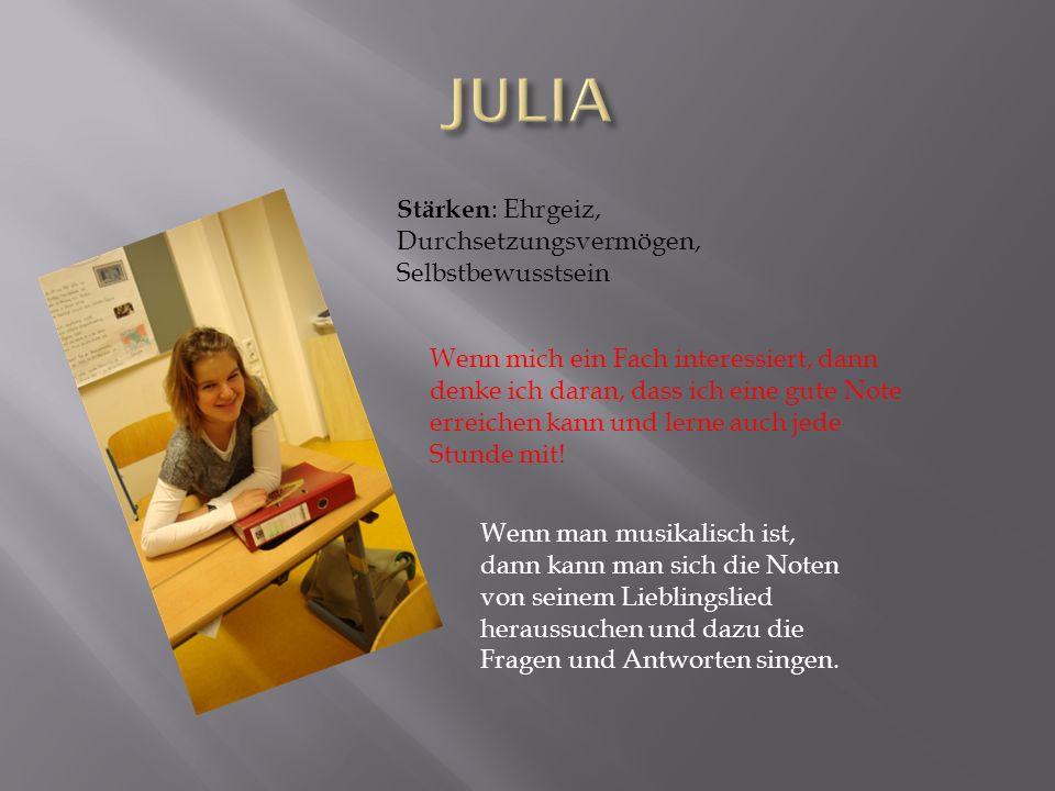 JULIA Stärken: Ehrgeiz, Durchsetzungsvermögen, Selbstbewusstsein