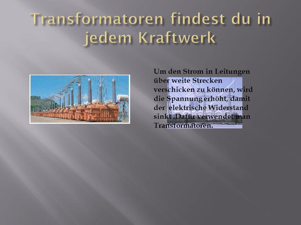 Transformatoren findest du in jedem Kraftwerk
