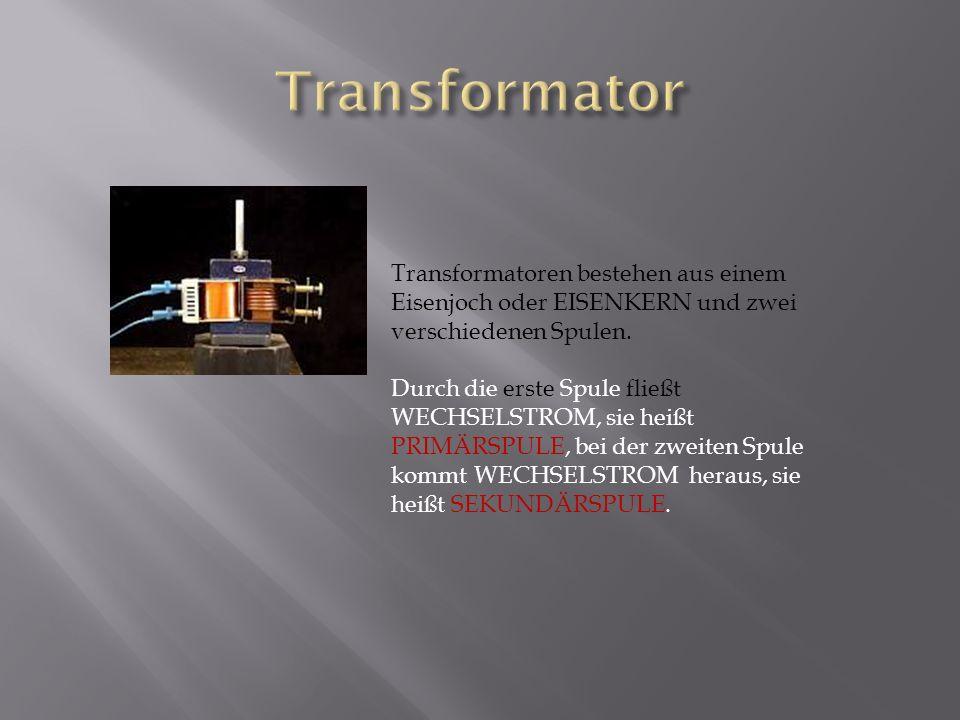 Transformator Transformatoren bestehen aus einem Eisenjoch oder EISENKERN und zwei verschiedenen Spulen.