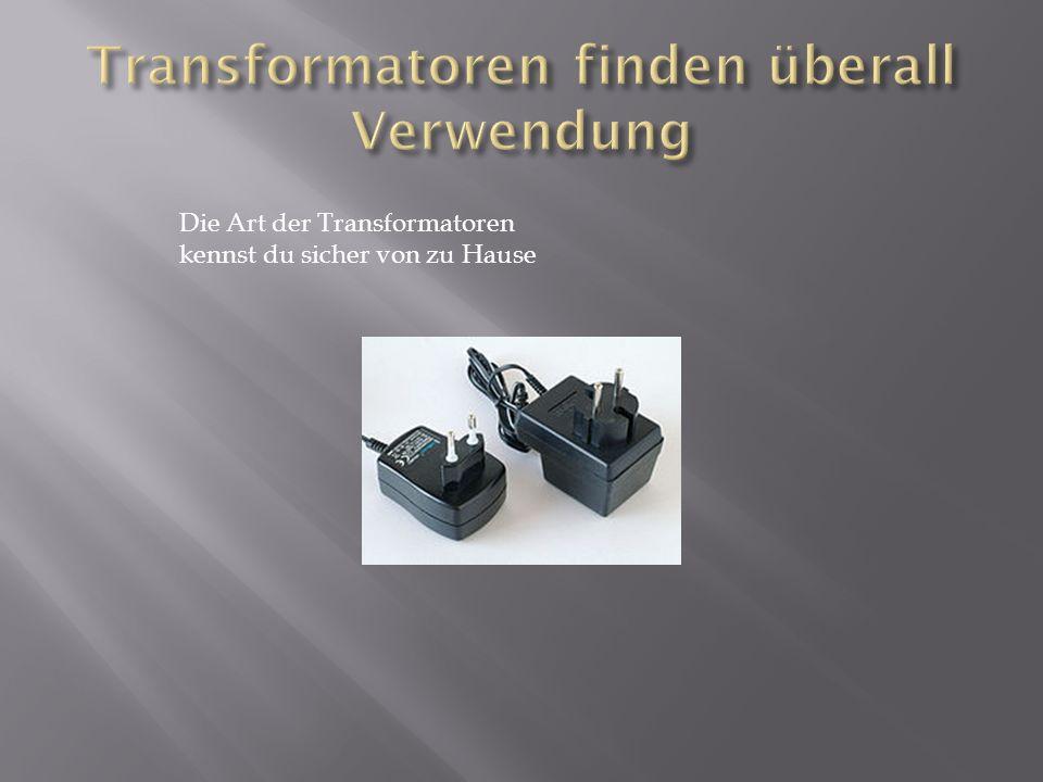 Transformatoren finden überall Verwendung