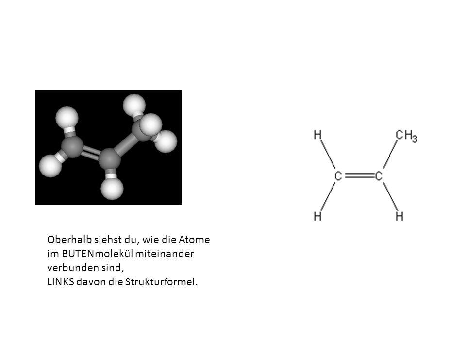Oberhalb siehst du, wie die Atome im BUTENmolekül miteinander verbunden sind,