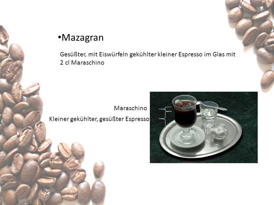 Mazagran Gesüßter, mit Eiswürfeln gekühlter kleiner Espresso im Glas mit. 2 cl Maraschino. Maraschino.