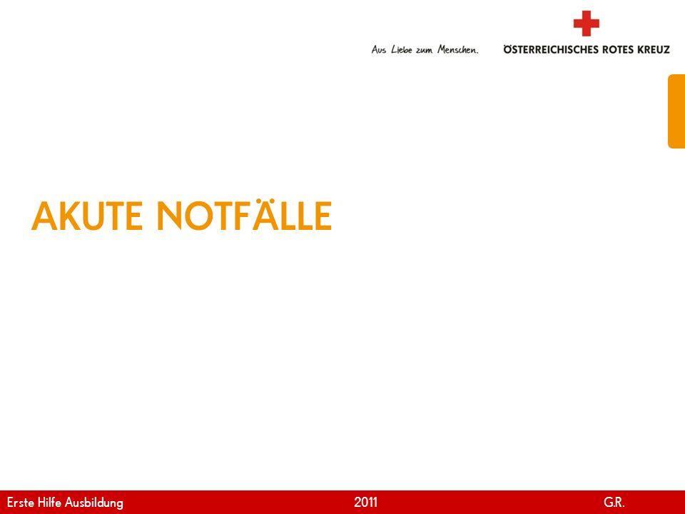AKUTE NOTFÄLLE Erste Hilfe Ausbildung 2011 G.R.