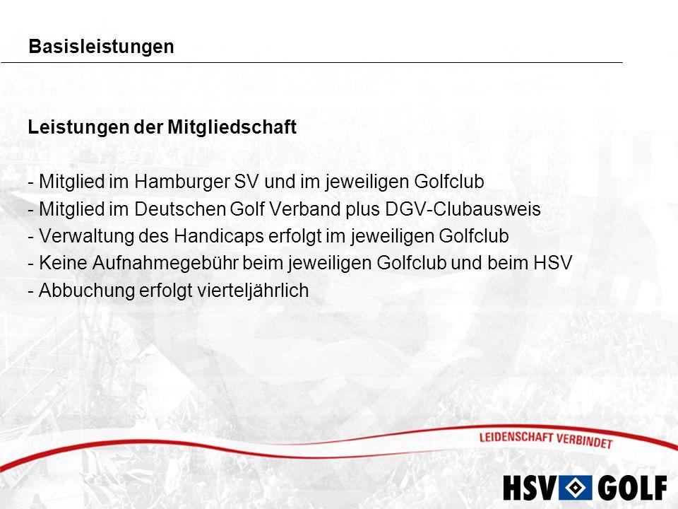 Basisleistungen Leistungen der Mitgliedschaft. - Mitglied im Hamburger SV und im jeweiligen Golfclub.