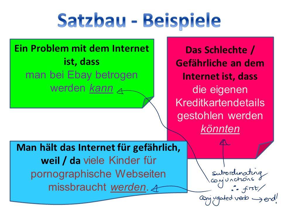 Satzbau - Beispiele Ein Problem mit dem Internet ist, dass