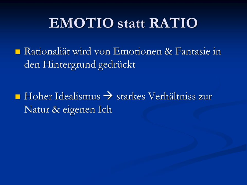 EMOTIO statt RATIO Rationaliät wird von Emotionen & Fantasie in den Hintergrund gedrückt.
