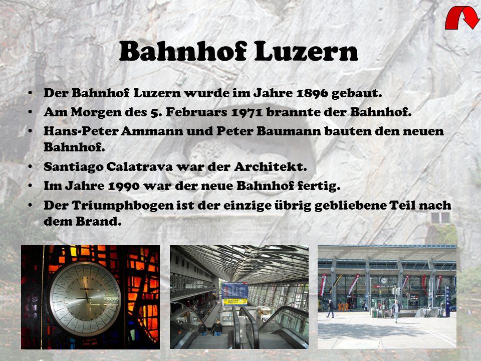 Bahnhof Luzern Der Bahnhof Luzern wurde im Jahre 1896 gebaut.