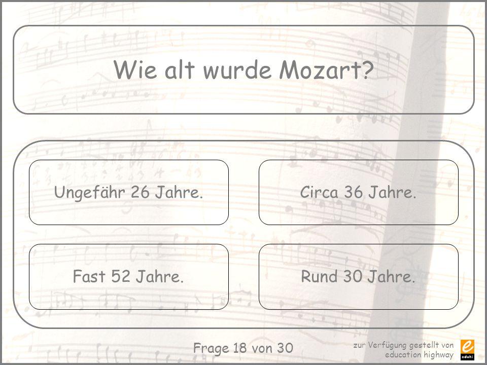 Wie alt wurde Mozart Ungefähr 26 Jahre. Circa 36 Jahre.