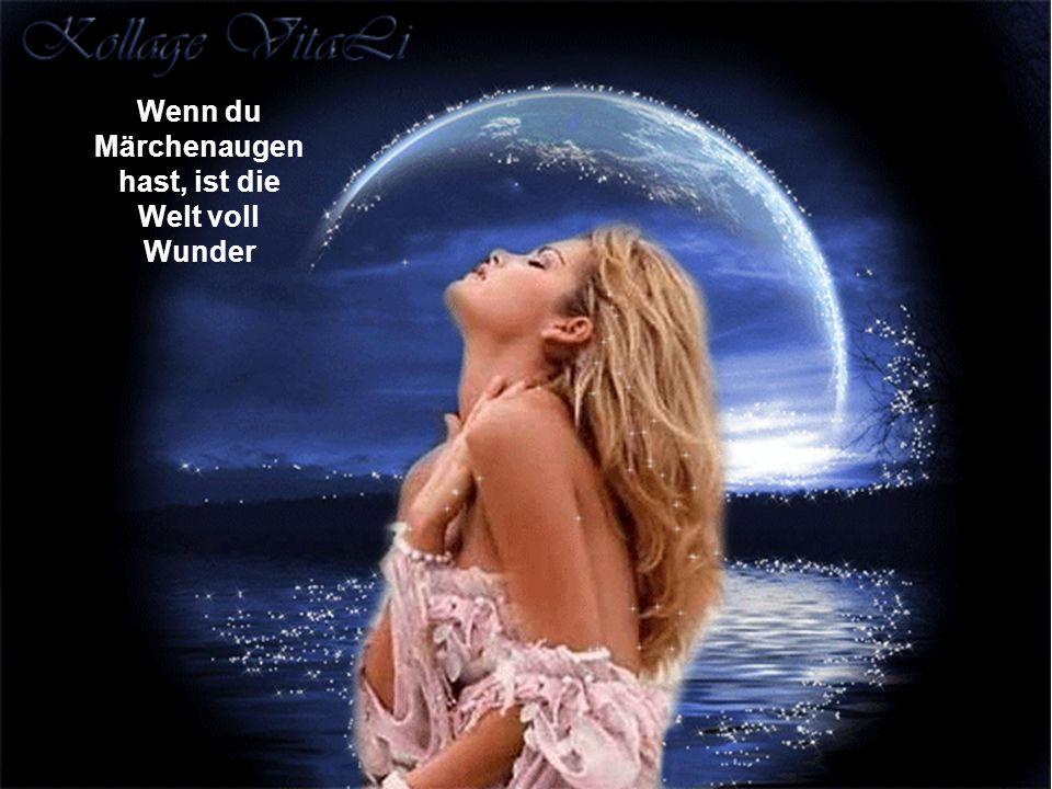 Wenn du Märchenaugen hast, ist die Welt voll Wunder